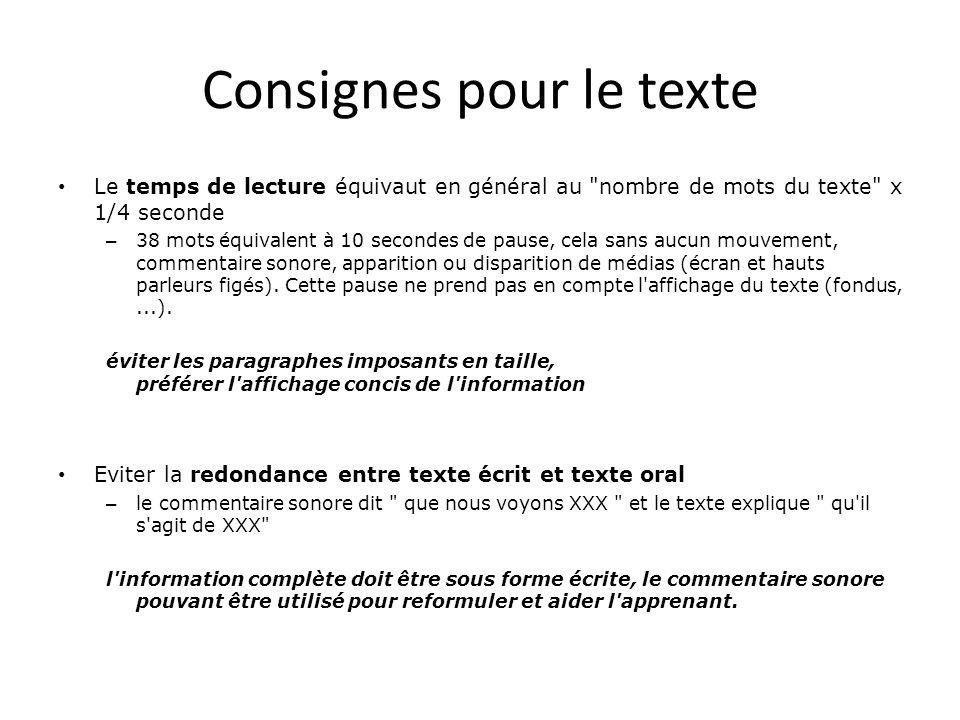 Consignes pour le texte • Le temps de lecture équivaut en général au nombre de mots du texte x 1/4 seconde – 38 mots équivalent à 10 secondes de pause, cela sans aucun mouvement, commentaire sonore, apparition ou disparition de médias (écran et hauts parleurs figés).