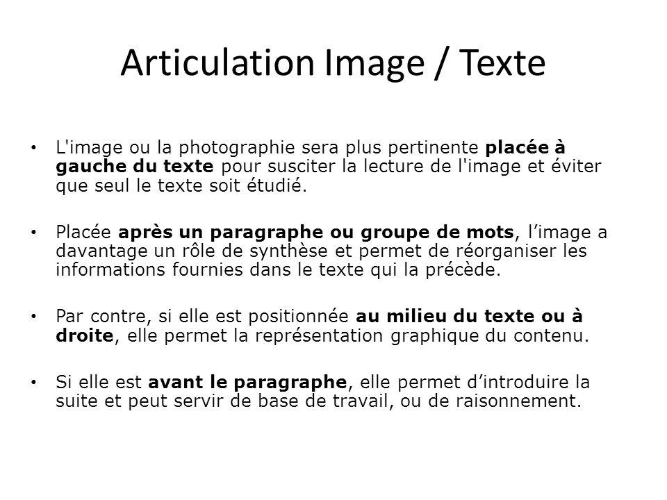 Articulation Image / Texte • L image ou la photographie sera plus pertinente placée à gauche du texte pour susciter la lecture de l image et éviter que seul le texte soit étudié.
