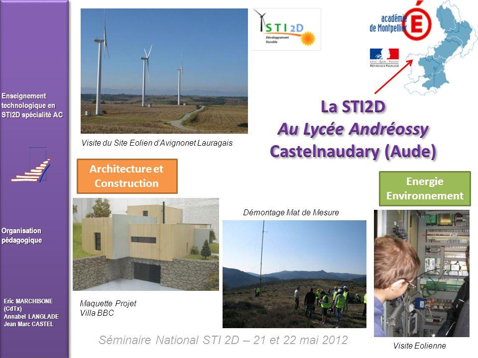 Séminaire National STI 2D – 21 et 22 mai 2012 Organisationpédagogique Eric MARCHISONE (CdTx) Annabel LANGLADE Jean Marc CASTEL Enseignement technologi