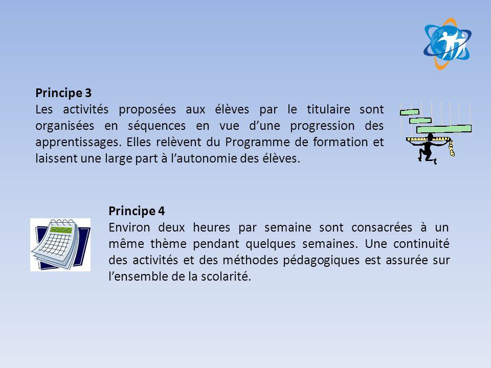 Principe 3 Les activités proposées aux élèves par le titulaire sont organisées en séquences en vue d'une progression des apprentissages. Elles relèven