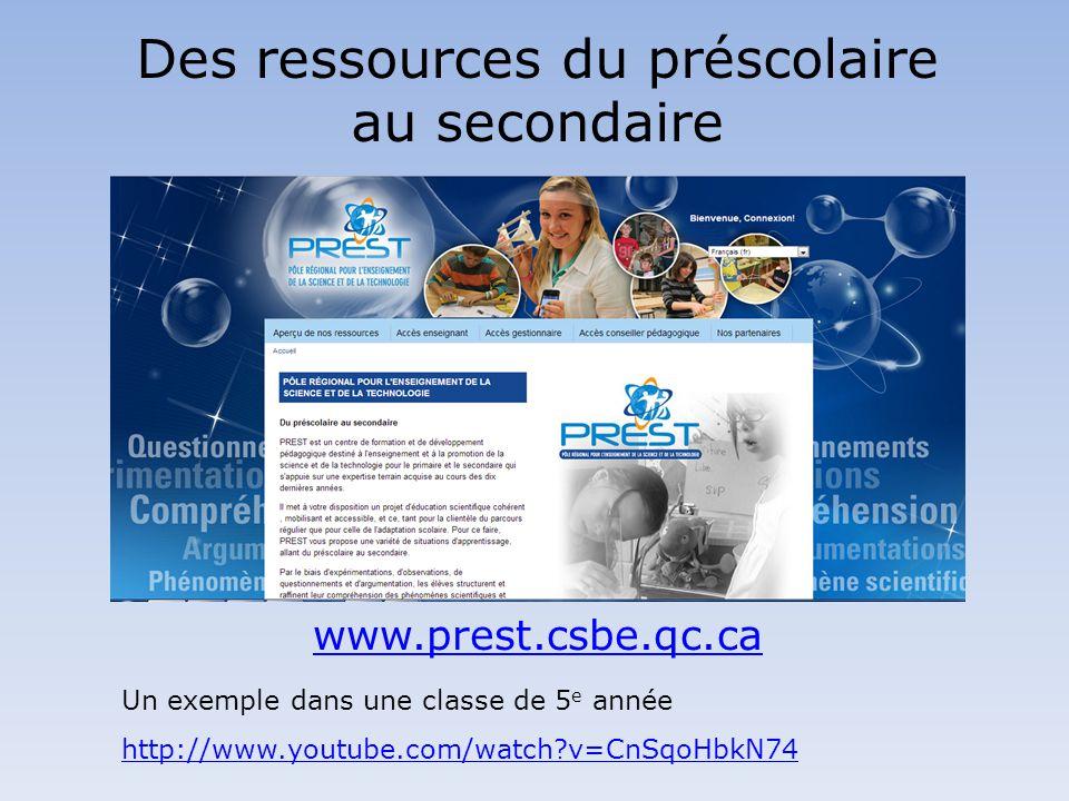 Des ressources du préscolaire au secondaire Un exemple dans une classe de 5 e année http://www.youtube.com/watch?v=CnSqoHbkN74 www.prest.csbe.qc.ca