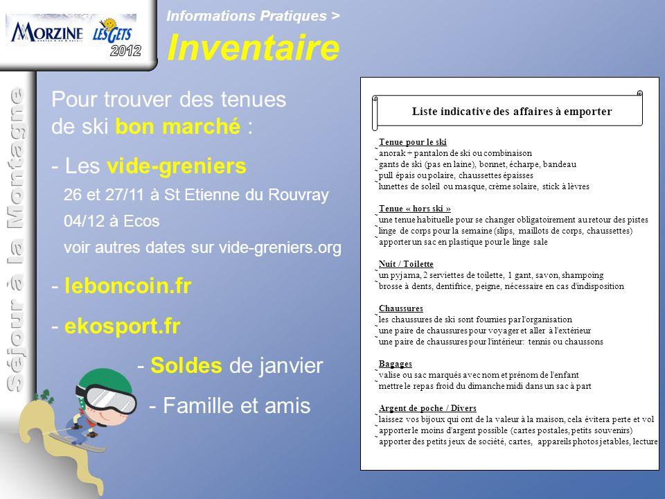 Informations Pratiques > Inventaire Liste indicative des affaires à emporter Tenue pour le ski anorak + pantalon de ski ou combinaison gants de ski