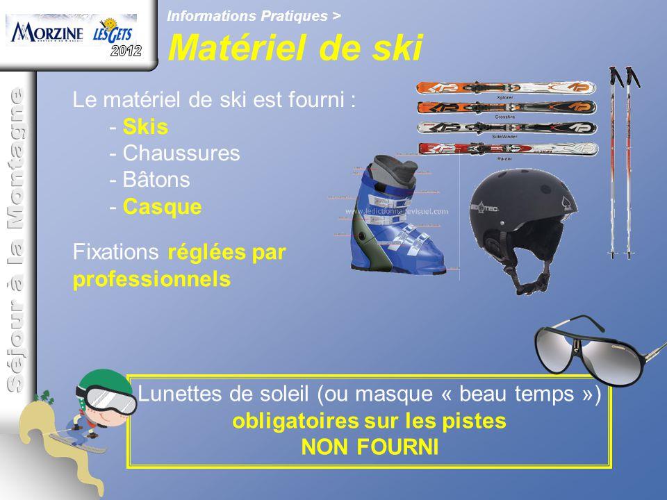 Lunettes de soleil (ou masque « beau temps ») obligatoires sur les pistes NON FOURNI Informations Pratiques > Matériel de ski Le matériel de ski est f