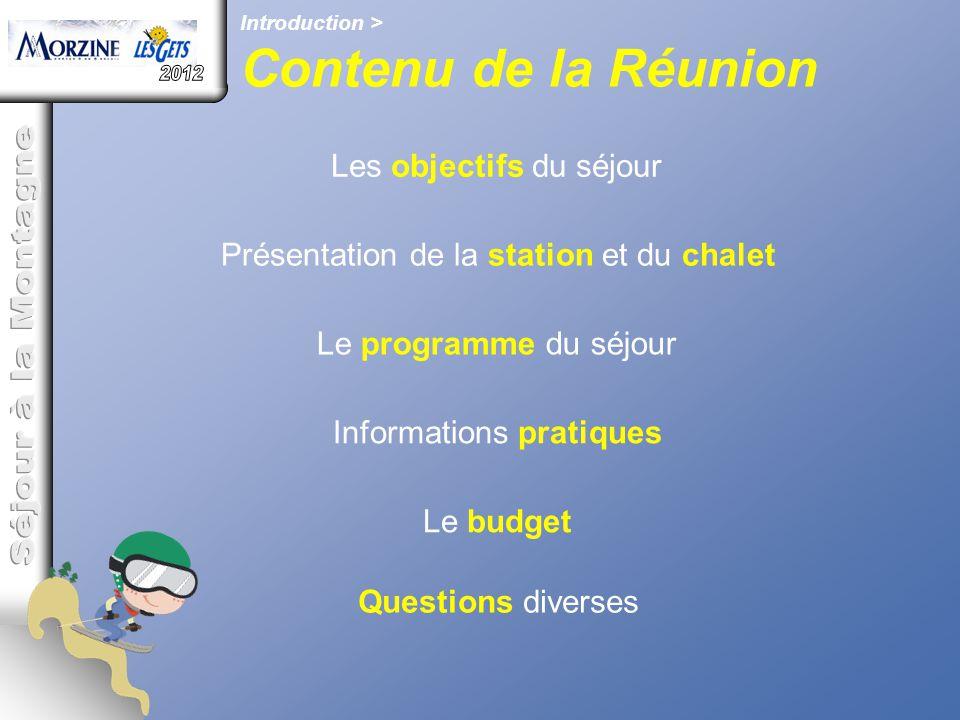 Le budget Introduction > Contenu de la Réunion Les objectifs du séjour Présentation de la station et du chalet Le programme du séjour Informations pra
