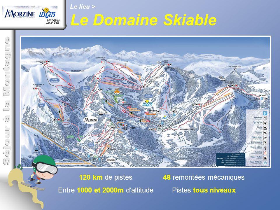 Le lieu > Le Domaine Skiable 120 km de pistes Entre 1000 et 2000m d'altitude 48 remontées mécaniques Pistes tous niveaux