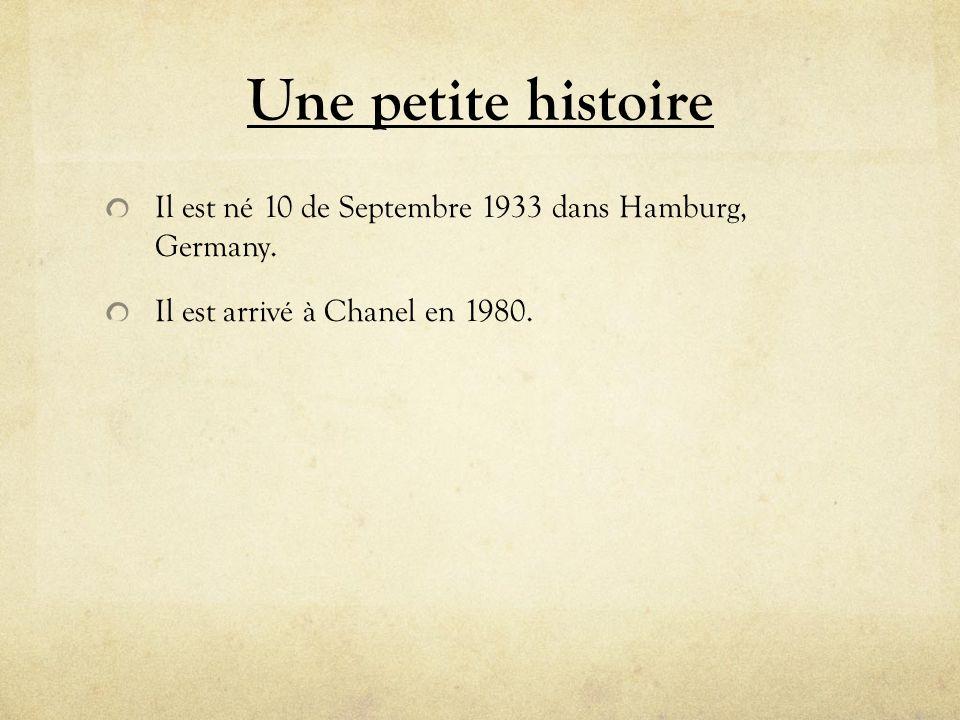 Une petite histoire Il est né 10 de Septembre 1933 dans Hamburg, Germany. Il est arrivé à Chanel en 1980.