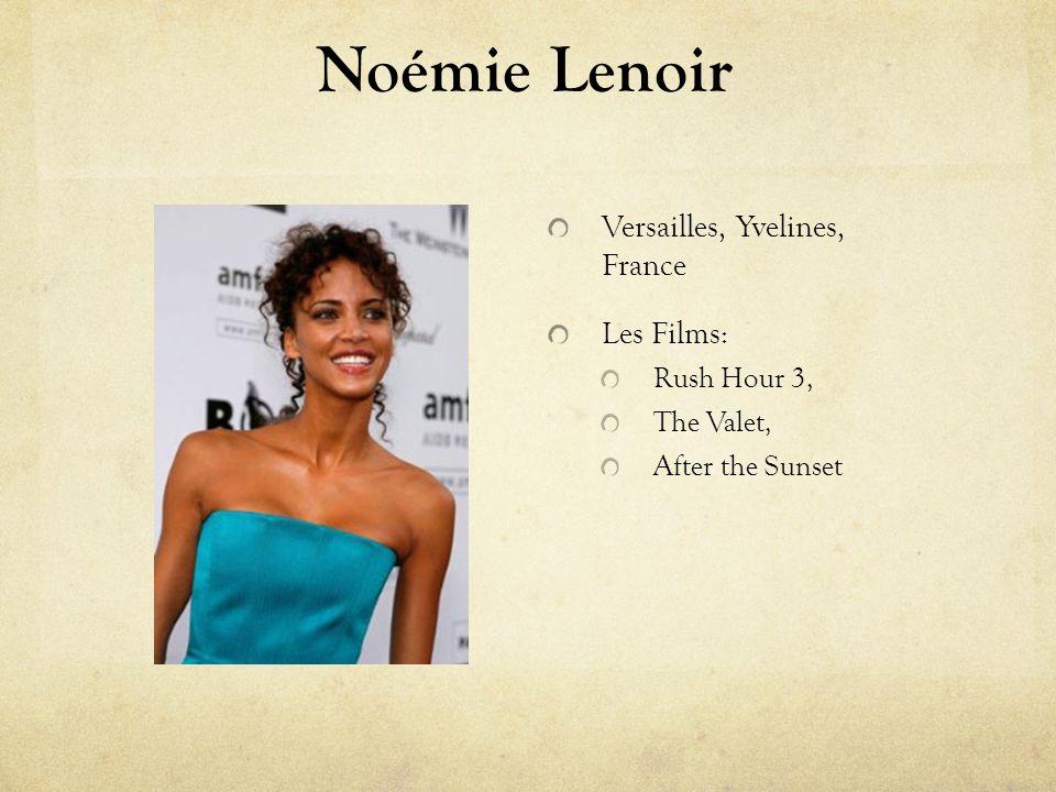 Noémie Lenoir Versailles, Yvelines, France Les Films: Rush Hour 3, The Valet, After the Sunset