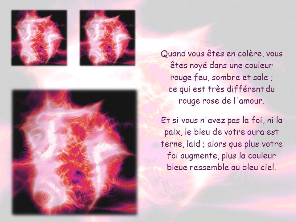 Quand vous êtes en colère, vous êtes noyé dans une couleur rouge feu, sombre et sale ; ce qui est très différent du rouge rose de l amour.