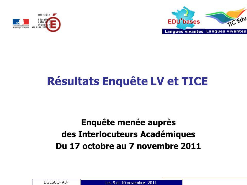 DGESCO- A3- Les 9 et 10 novembre 2011 Résultats Enquête LV et TICE Enquête menée auprès des Interlocuteurs Académiques Du 17 octobre au 7 novembre 2011