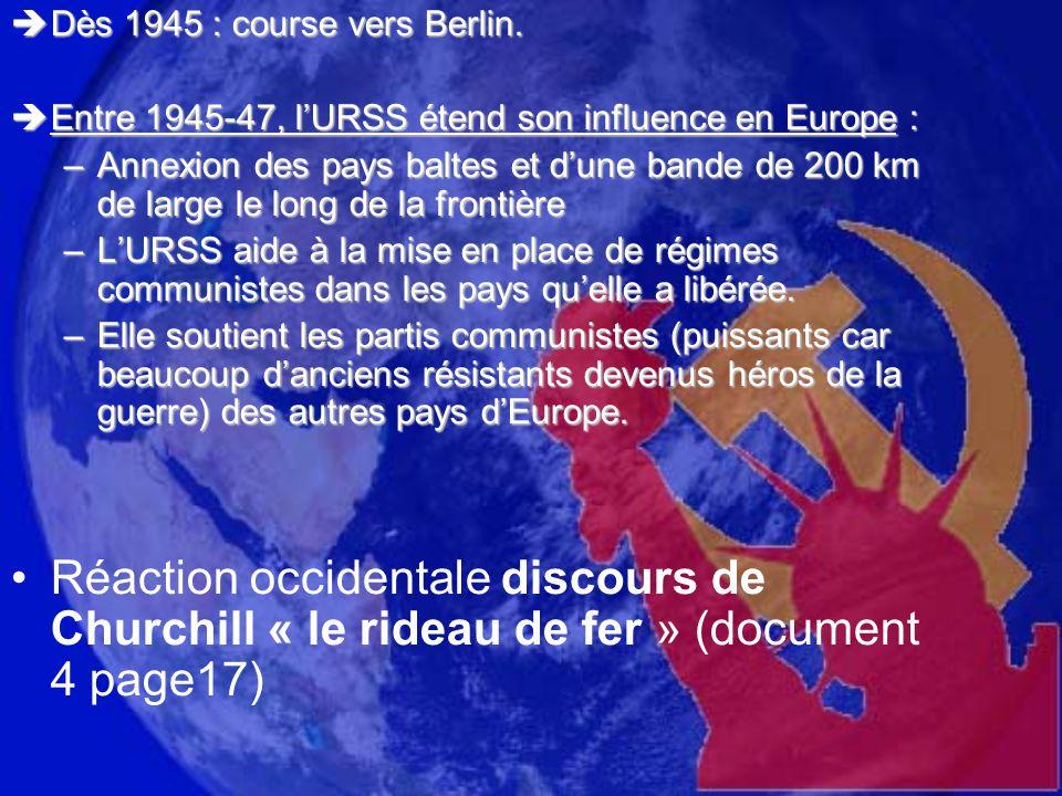  Dès 1945 : course vers Berlin.  Entre 1945-47, l'URSS étend son influence en Europe : –Annexion des pays baltes et d'une bande de 200 km de large l