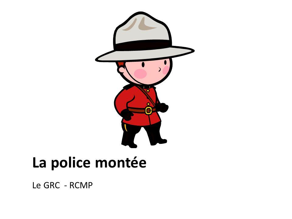 La police montée Le GRC - RCMP