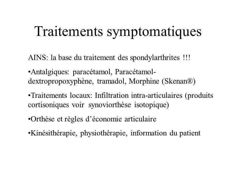 Traitements symptomatiques AINS: la base du traitement des spondylarthrites !!! Antalgiques: paracétamol, Paracétamol- dextropropoxyphène, tramadol, M