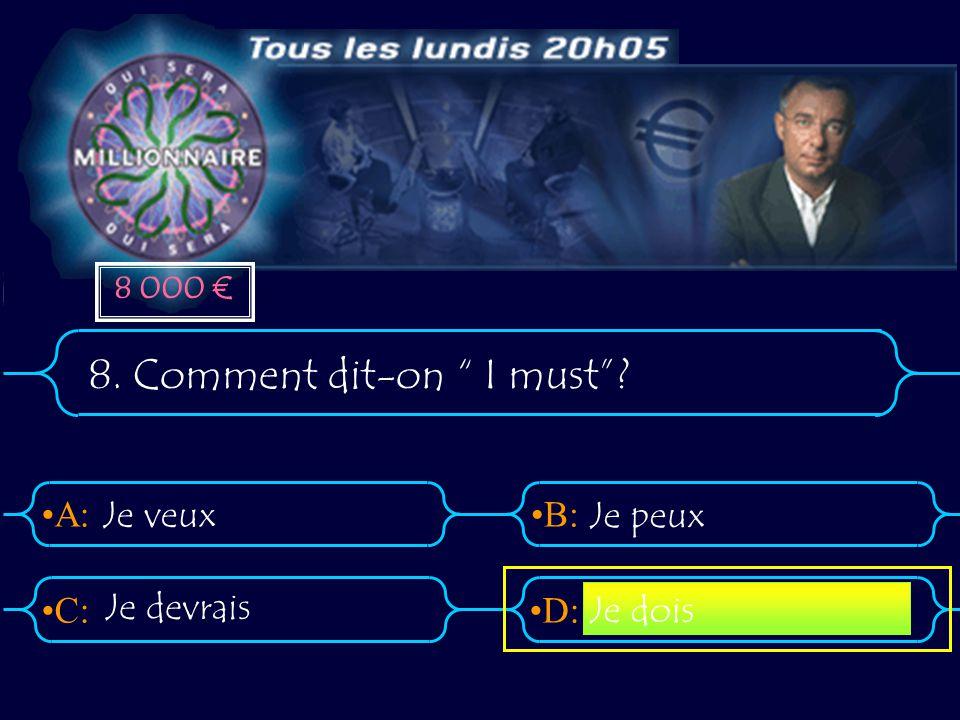 """A:B: D:C: 8. Comment dit-on """" I must""""? Je veux Je peux Je dois Je devrais 8 000 €"""