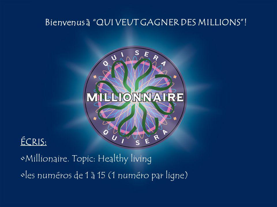 """A:B: D:C: Bienvenus à """"QUI VEUT GAGNER DES MILLIONS""""! ÉCRIS: Millionaire. Topic: Healthy living les numéros de 1 à 15 (1 numéro par ligne)"""