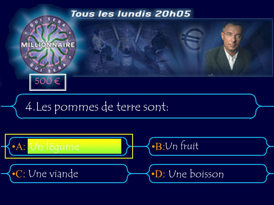 A:B: D:C: 4.Les pommes de terre sont: Une viande Une boisson Un légume Un fruit 500 €