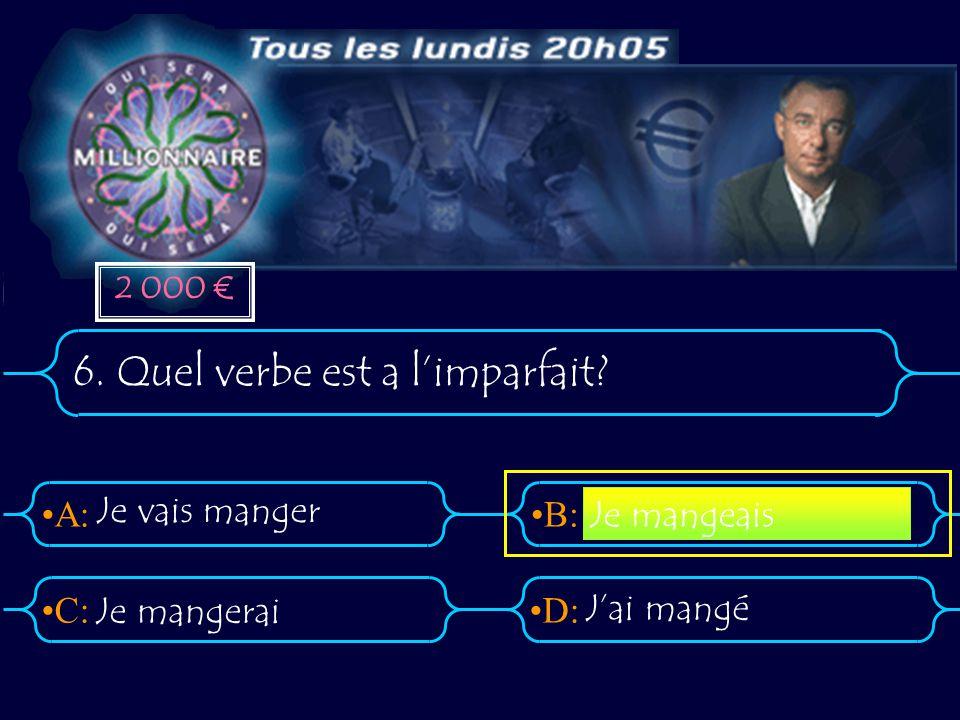 A:B: D:C: 6. Quel verbe est a l'imparfait? Je vais manger Je mangerai J'ai mangé Je mangeais 2 000 €