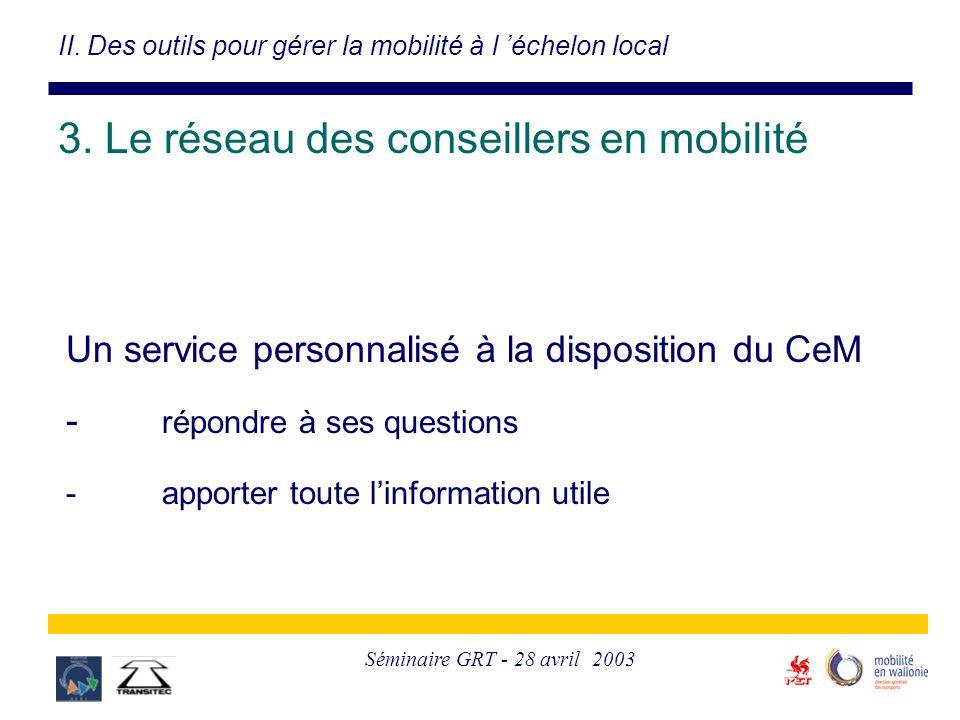 Séminaire GRT - 28 avril 2003 Un service personnalisé à la disposition du CeM - répondre à ses questions -apporter toute l'information utile II. Des o