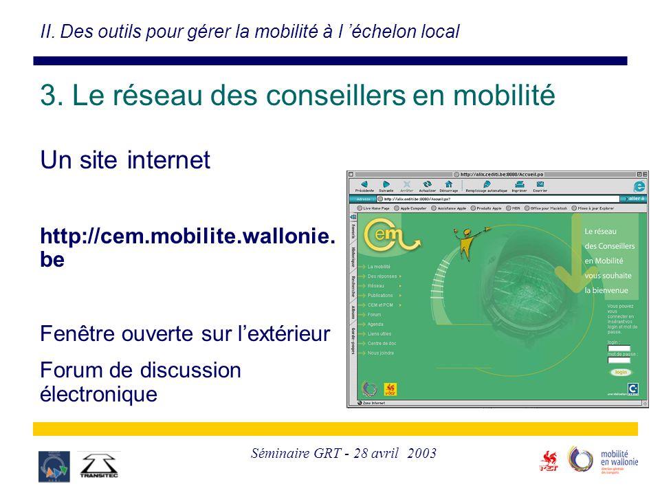 Séminaire GRT - 28 avril 2003 Un site internet http://cem.mobilite.wallonie. be Fenêtre ouverte sur l'extérieur Forum de discussion électronique II. D