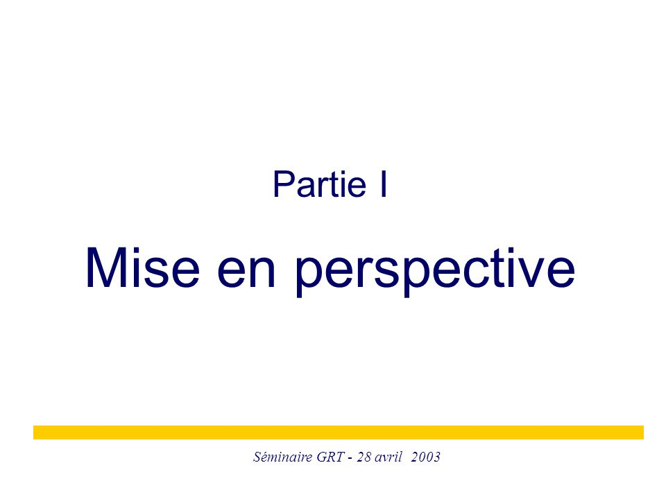 Séminaire GRT - 28 avril 2003 Partie I - Mise en perspective Le propos: considérer d'autres points de vue L'automobile comme point de départ Pourquoi en sommes-nous arrivés là Des dimensions positives de la mobilité Comment penser la mobilité