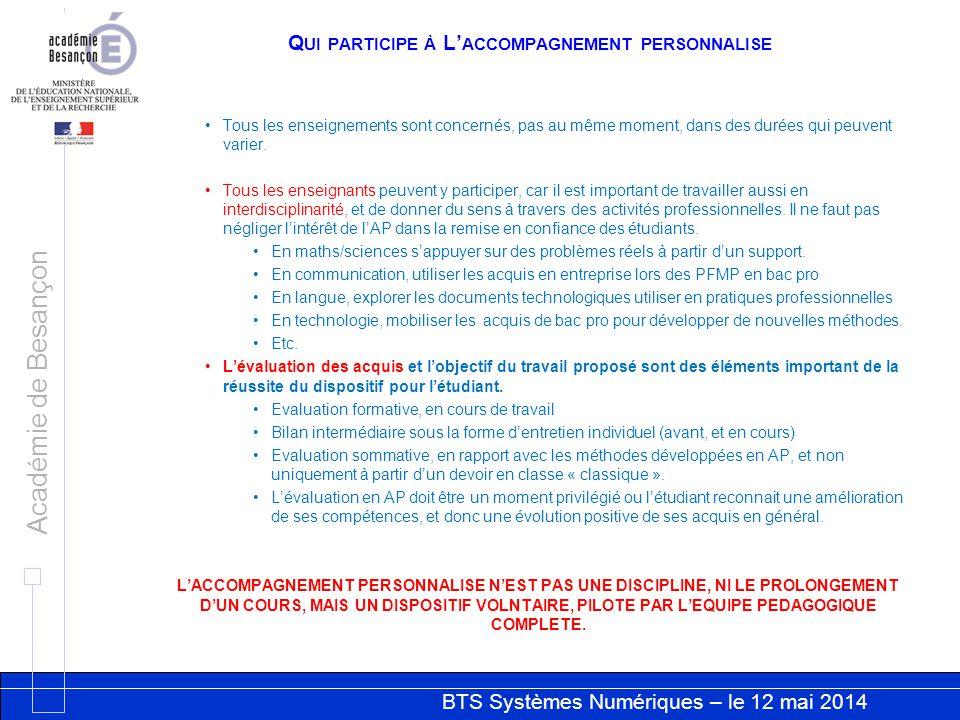 BTS Systèmes Numériques – le 12 mai 2014 Académie de Besançon Q UI PARTICIPE À L' ACCOMPAGNEMENT PERSONNALISE Tous les enseignements sont concernés, pas au même moment, dans des durées qui peuvent varier.