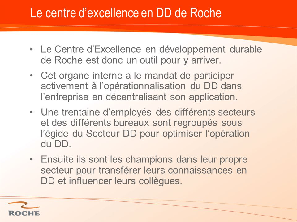 Le centre d'excellence en DD de Roche Le Centre d'Excellence en développement durable de Roche est donc un outil pour y arriver.