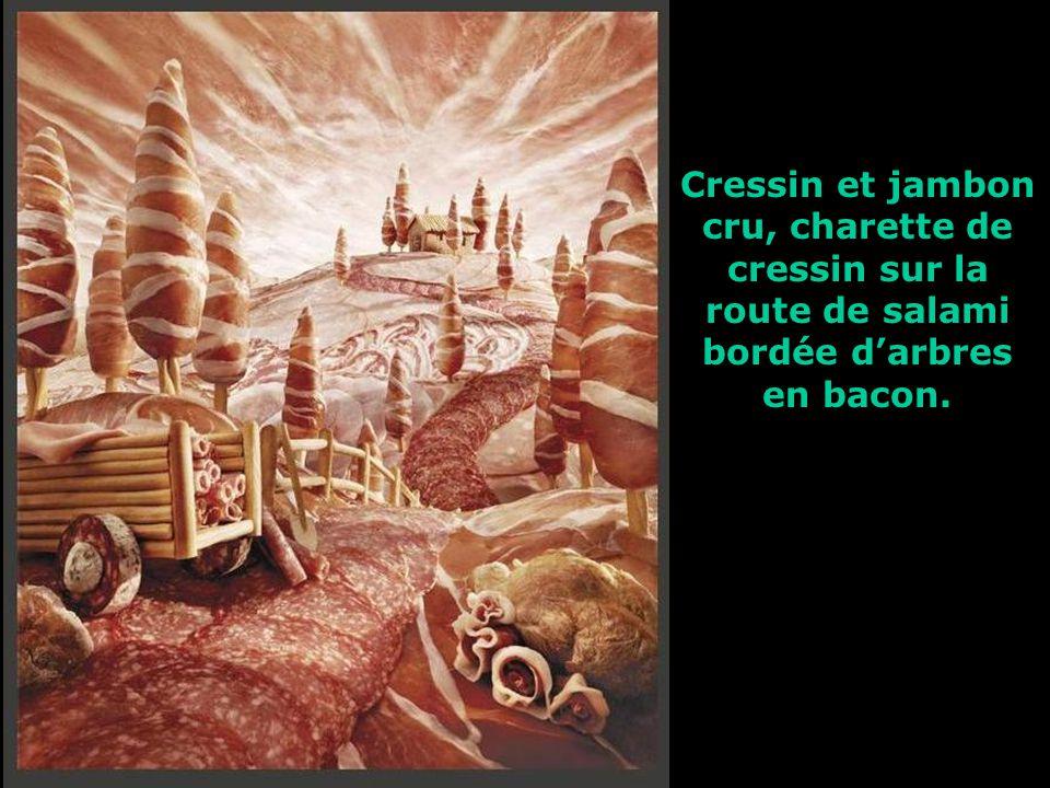 Cressin et jambon cru, charette de cressin sur la route de salami bordée d'arbres en bacon.