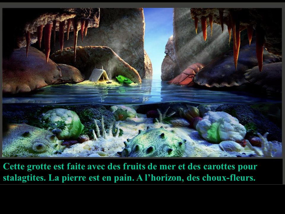 Cette grotte est faite avec des fruits de mer et des carottes pour stalagtites. La pierre est en pain. A l'horizon, des choux-fleurs.