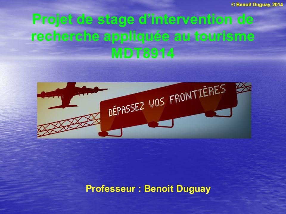 © Benoit Duguay, 2014 Projet de stage d'intervention de recherche appliquée au tourisme MDT8914 Professeur : Benoit Duguay
