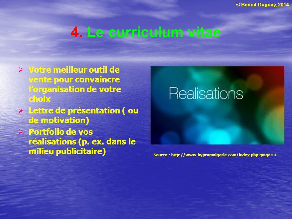 © Benoit Duguay, 2014 4. Le curriculum vitae  Votre meilleur outil de vente pour convaincre l'organisation de votre choix  Lettre de présentation (