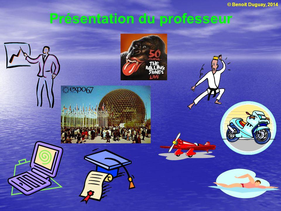 © Benoit Duguay, 2014 Présentation du professeur