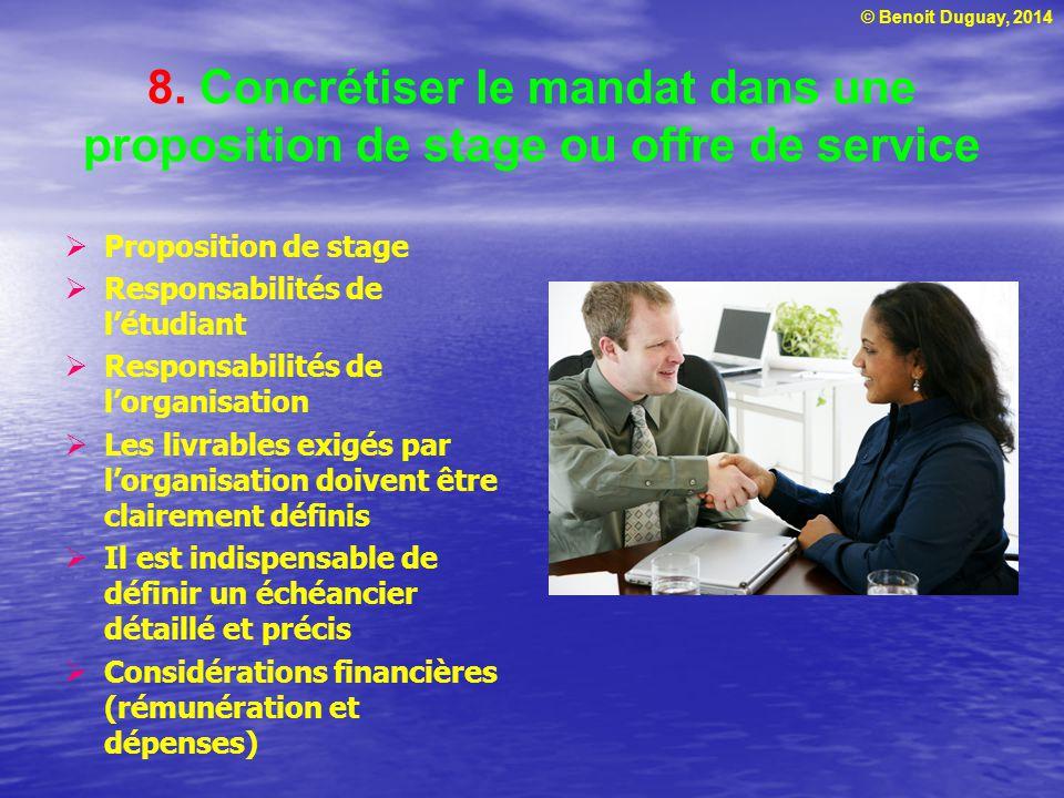 © Benoit Duguay, 2014 8. Concrétiser le mandat dans une proposition de stage ou offre de service  Proposition de stage  Responsabilités de l'étudian