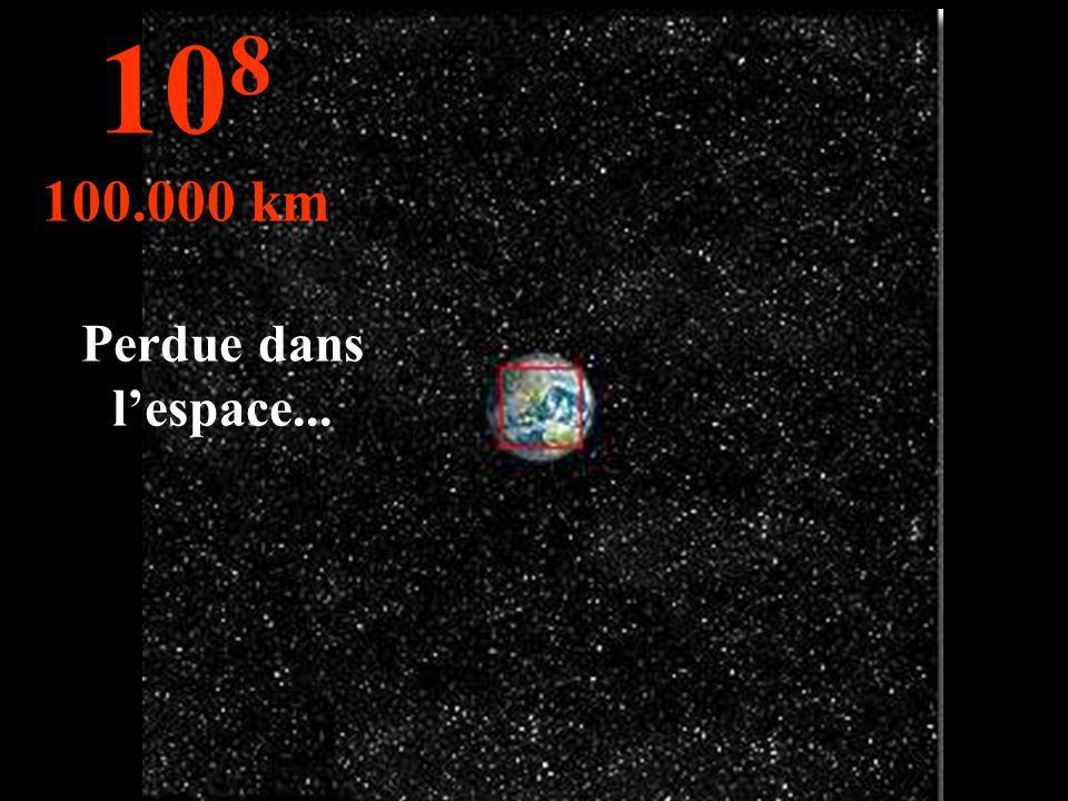 Perdue dans l'espace... 10 8 100.000 km