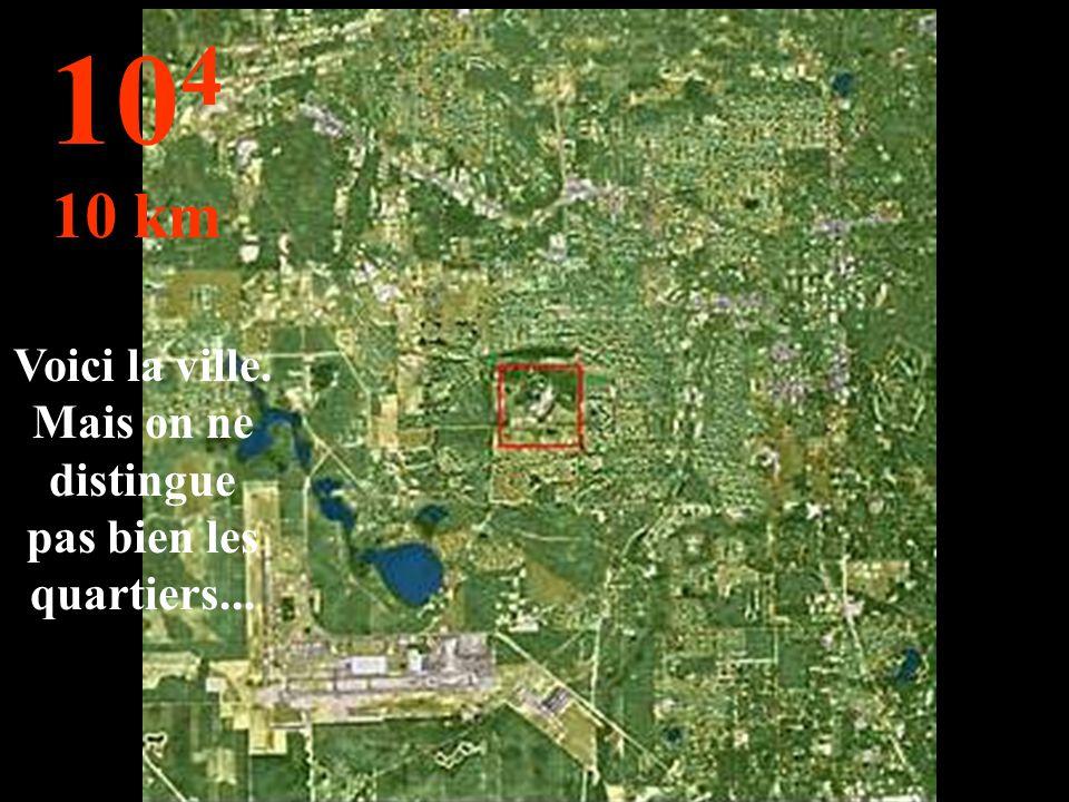 Voici la ville. Mais on ne distingue pas bien les quartiers... 10 4 10 km