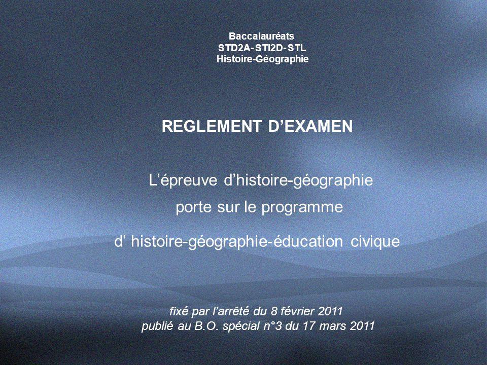Baccalauréats STD2A- STI2D- STL Histoire-Géographie REGLEMENT D'EXAMEN L'épreuve d'histoire-géographie porte sur le programme d' histoire-géographie-éducation civique fixé par l'arrêté du 8 février 2011 publié au B.O.