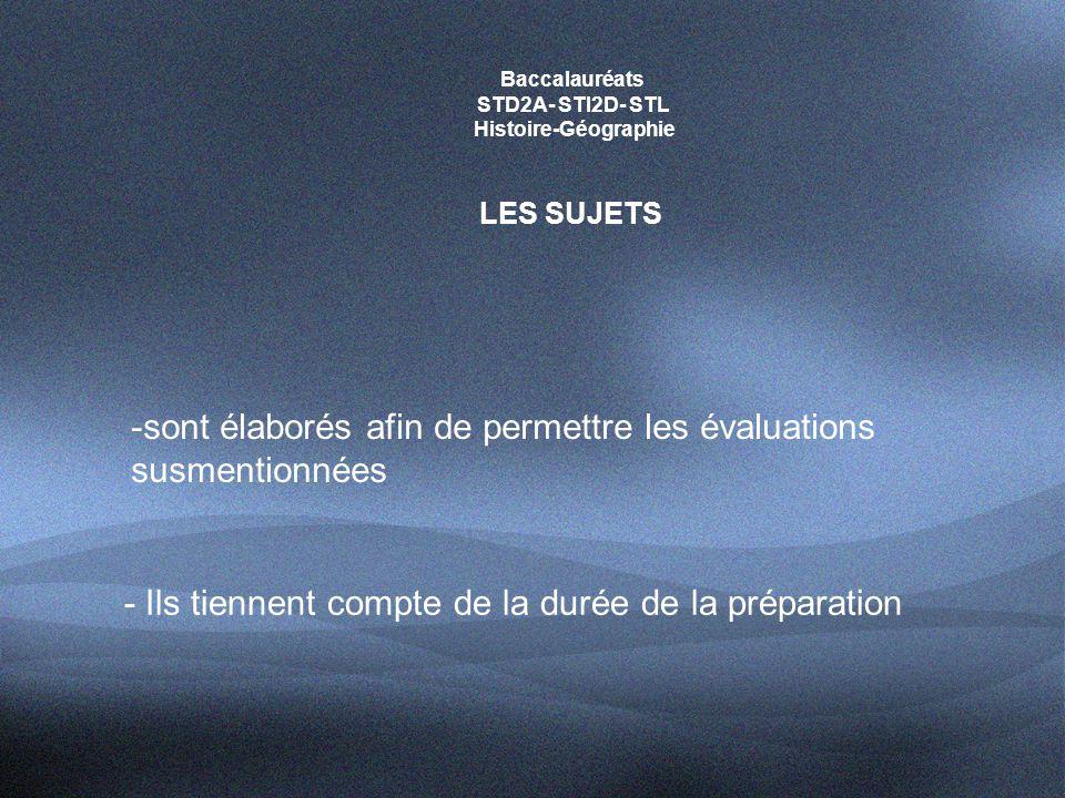 Baccalauréats STD2A- STI2D- STL Histoire-Géographie LES SUJETS -sont élaborés afin de permettre les évaluations susmentionnées - Ils tiennent compte de la durée de la préparation