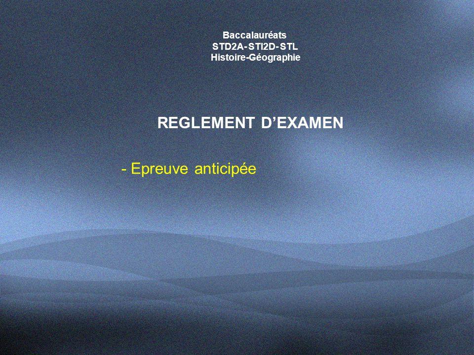 Baccalauréats STD2A- STI2D- STL Histoire-Géographie REGLEMENT D'EXAMEN - Epreuve anticipée