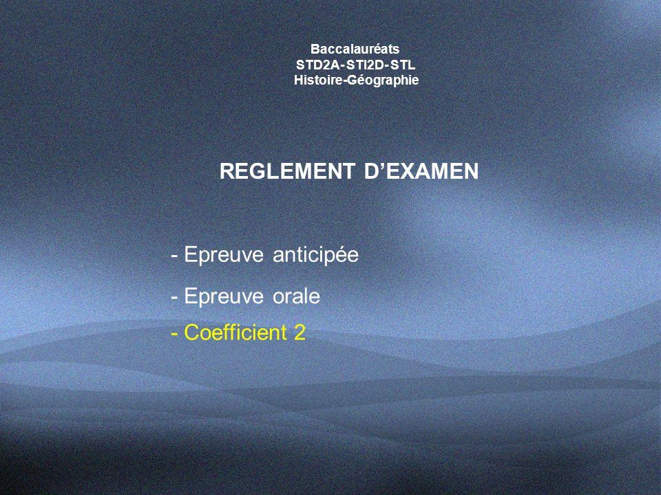 Baccalauréats STD2A- STI2D- STL Histoire-Géographie REGLEMENT D'EXAMEN - Epreuve orale - Coefficient 2 - Epreuve anticipée