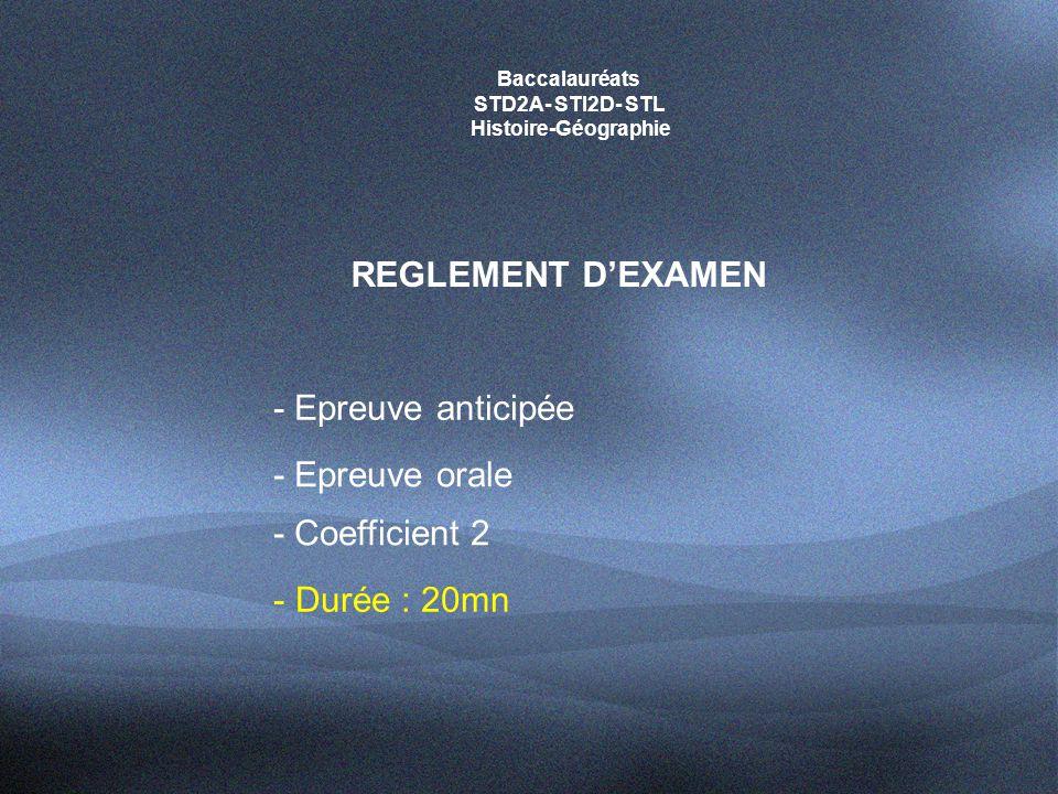 Baccalauréats STD2A- STI2D- STL Histoire-Géographie REGLEMENT D'EXAMEN - Epreuve orale - Coefficient 2 - Epreuve anticipée - Durée : 20mn