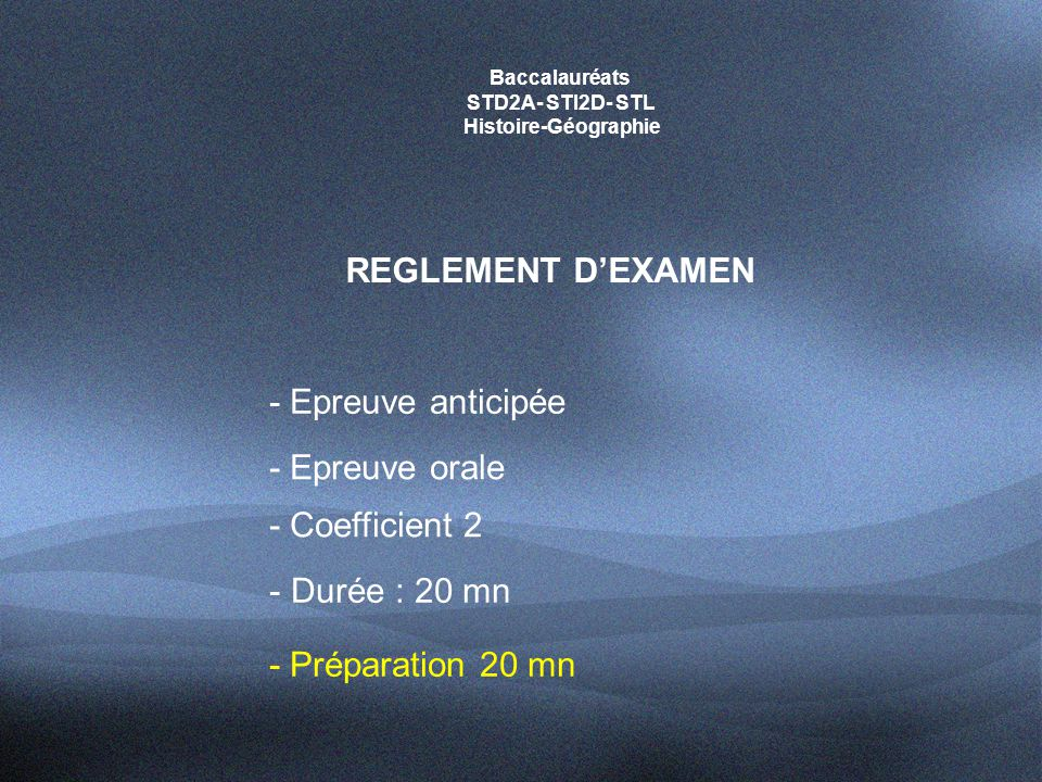 Baccalauréats STD2A- STI2D- STL Histoire-Géographie REGLEMENT D'EXAMEN - Epreuve orale - Coefficient 2 - Epreuve anticipée - Durée : 20 mn - Préparation 20 mn