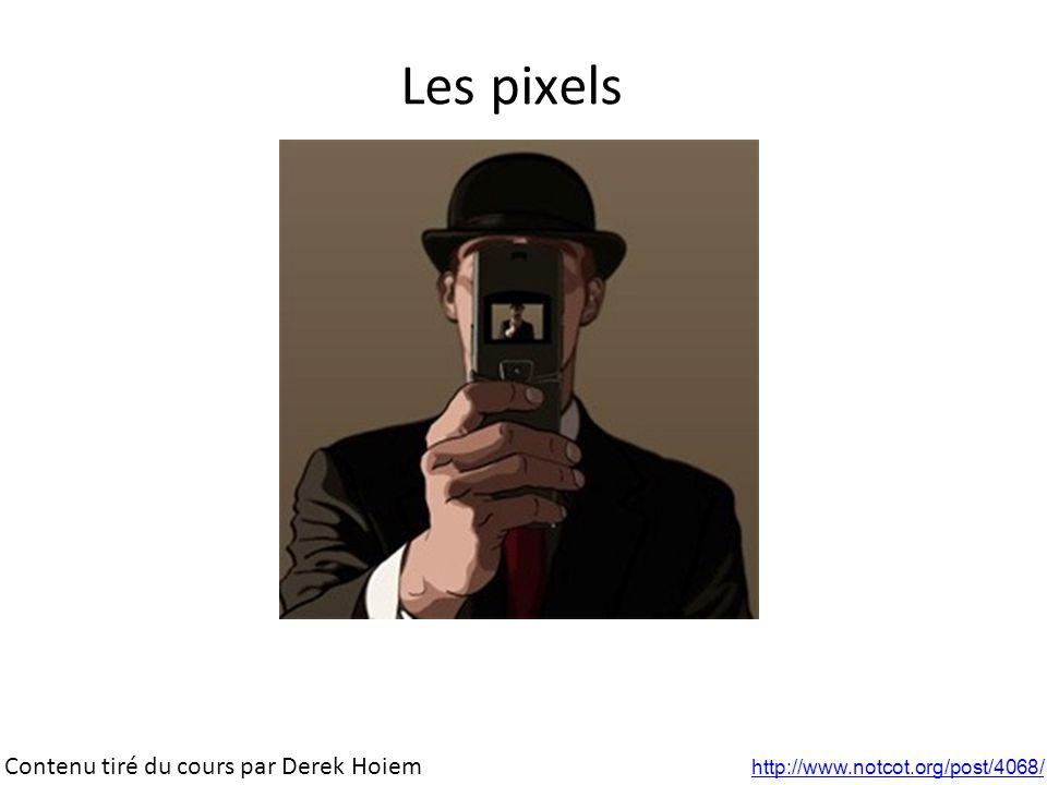 Les pixels http://www.notcot.org/post/4068/ Contenu tiré du cours par Derek Hoiem