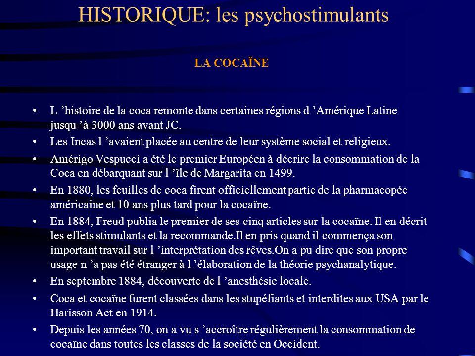 HISTORIQUE: les psychostimulants LA COCAÏNE L 'histoire de la coca remonte dans certaines régions d 'Amérique Latine jusqu 'à 3000 ans avant JC. Les I