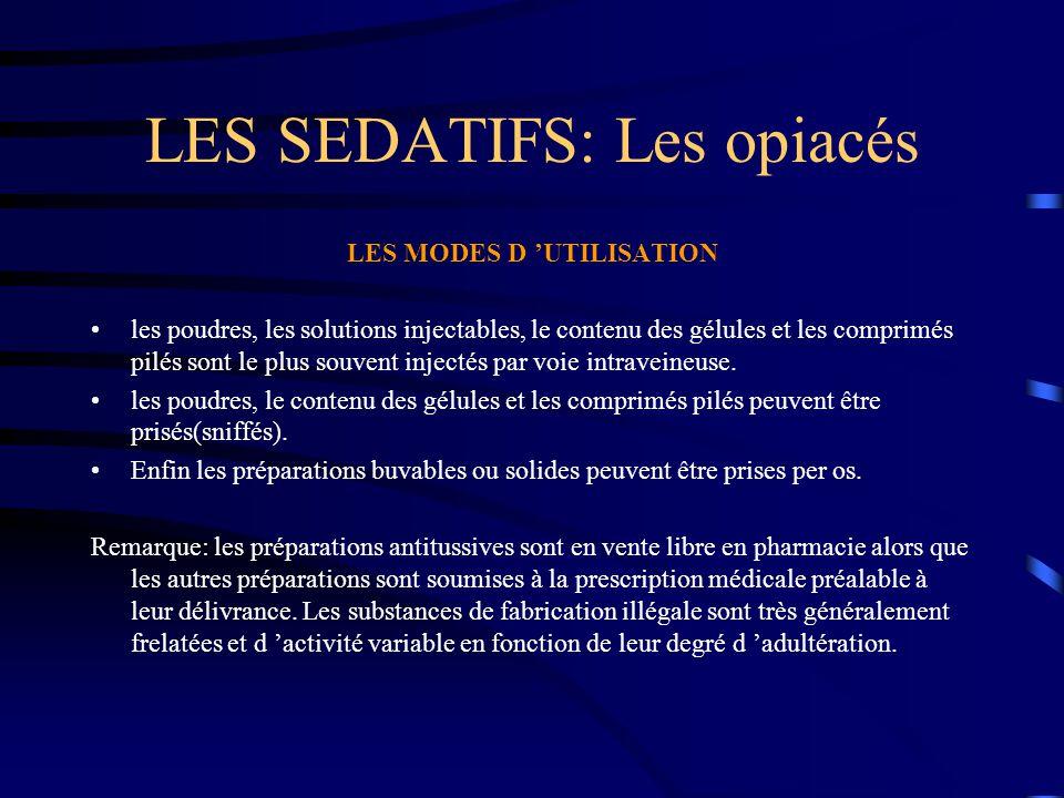 LES SEDATIFS: Les opiacés LES MODES D 'UTILISATION les poudres, les solutions injectables, le contenu des gélules et les comprimés pilés sont le plus
