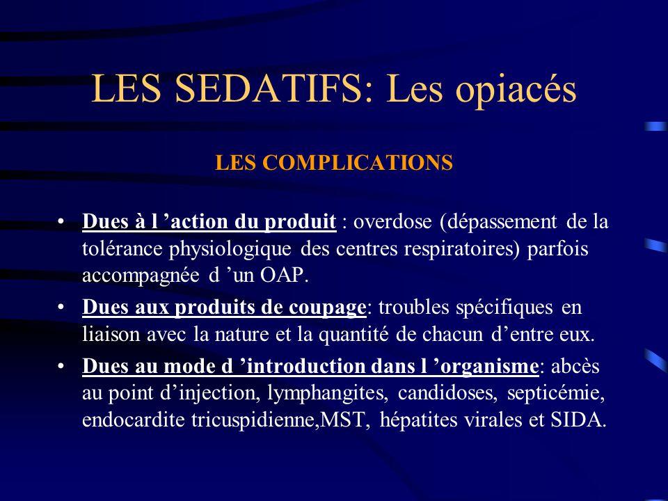 LES SEDATIFS: Les opiacés LES COMPLICATIONS Dues à l 'action du produit : overdose (dépassement de la tolérance physiologique des centres respiratoire