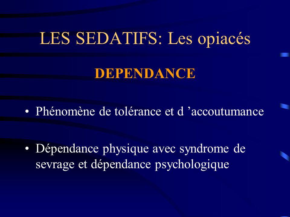 LES SEDATIFS: Les opiacés DEPENDANCE Phénomène de tolérance et d 'accoutumance Dépendance physique avec syndrome de sevrage et dépendance psychologiqu