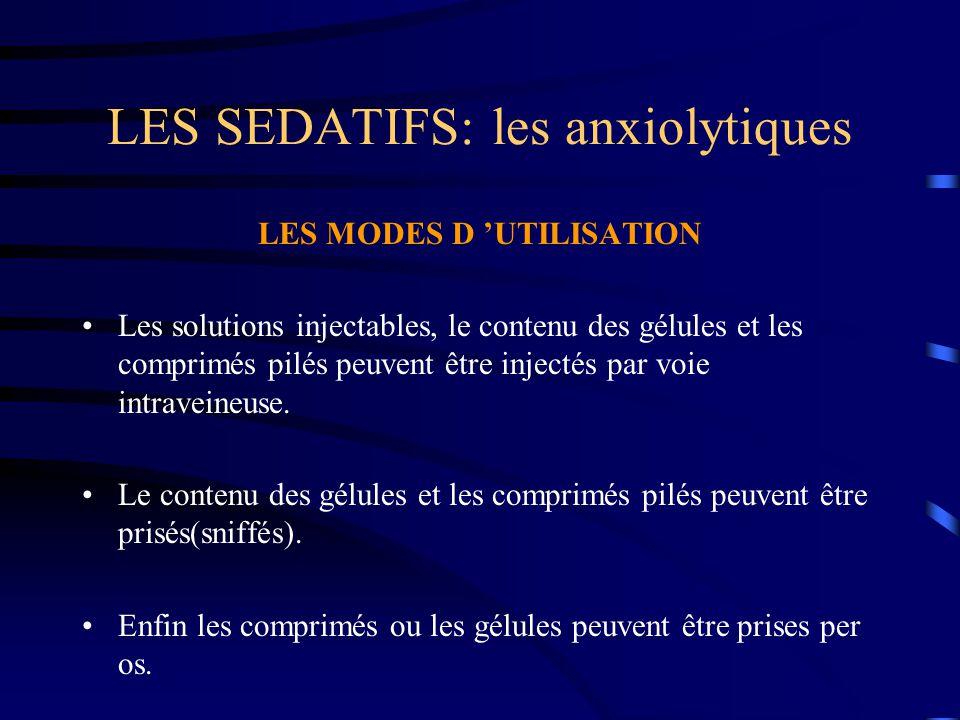 LES SEDATIFS: les anxiolytiques LES MODES D 'UTILISATION Les solutions injectables, le contenu des gélules et les comprimés pilés peuvent être injecté