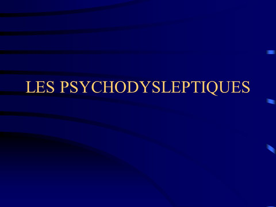 LES PSYCHODYSLEPTIQUES