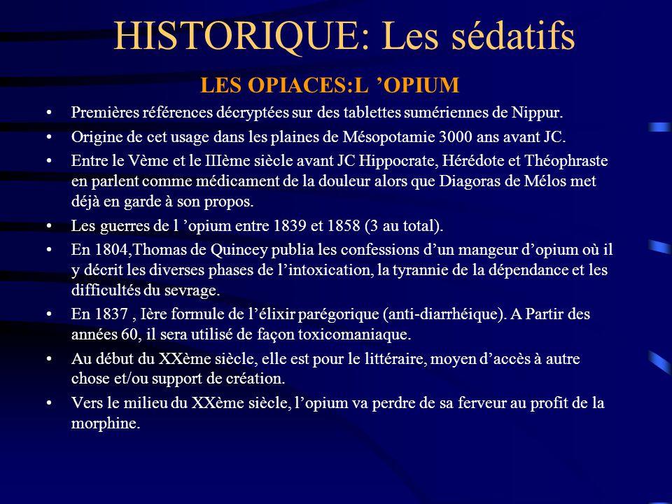 HISTORIQUE: Les sédatifs LES OPIACES:L 'OPIUM Premières références décryptées sur des tablettes sumériennes de Nippur. Origine de cet usage dans les p