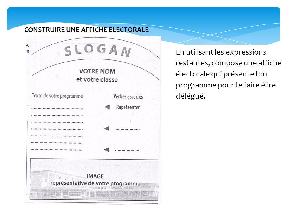 CONSTRUIRE UNE AFFICHE ELECTORALE En utilisant les expressions restantes, compose une affiche électorale qui présente ton programme pour te faire élire délégué.