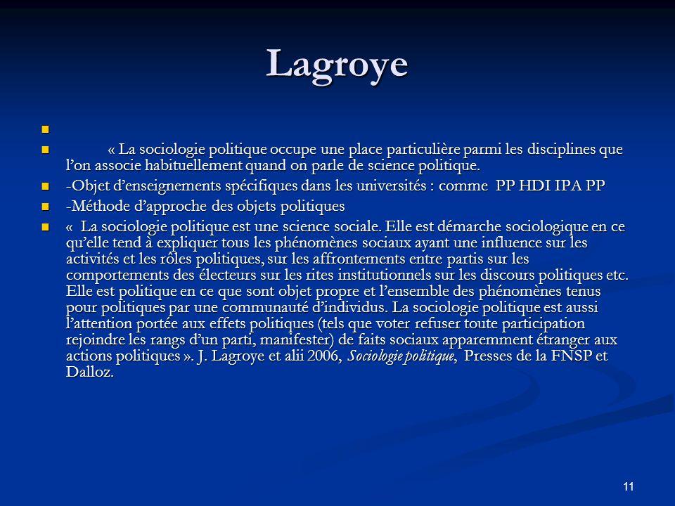 11 Lagroye « La sociologie politique occupe une place particulière parmi les disciplines que l'on associe habituellement quand on parle de science pol