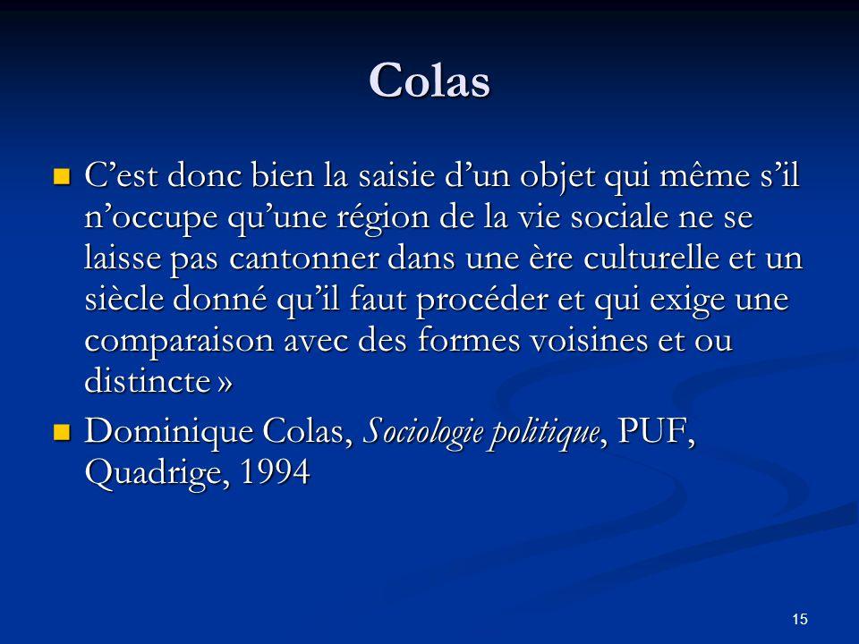 15 Colas C'est donc bien la saisie d'un objet qui même s'il n'occupe qu'une région de la vie sociale ne se laisse pas cantonner dans une ère culturell